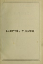 Cover of: Encyclop©Œdia of chemistry, theoretical, practical, and analytical, as applied to the arts and manufacturers