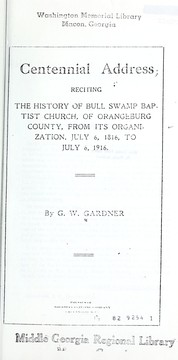 Cover of: Centennial address reciting the history of Bull Swamp Baptist Church of Orangeburg County | George William Gardner