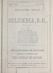 Cover of: Historical and descriptive sketch of the leading manufacturing and mercantile enterprises, public buildings, officials, professional men, schools, churches, ets., railroads, canals, rivers, advantages and surroundings of Columbia, S.C. | D. P. Robbins