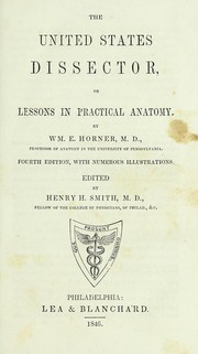 Cover of: The United States dissector, or, Lessons in practical anatomy | William E. Horner