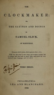 Cover of: The clockmaker, or, The sayings and doings of Samuel Slick, of Slickville | Thomas Chandler Haliburton