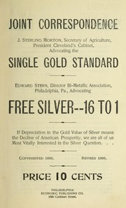 Cover of: Joint correspondence, J. Sterling Morton ... advocating the single gold standard, Edward Stern ... advocating free silver -- 16 to 1