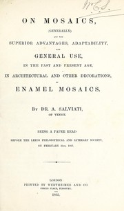 Cover of: On mosaics (generally) and the superior advantages, adaptability and general use in the past and present age, in architectural and other decorations, of enamel mosaics | Antonio Salviati