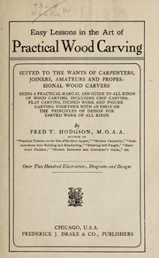Cover of: Easy lessons in the art of practical wood carving | Hodgson, Frederick Thomas, 1836-1919.