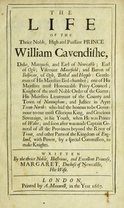 Cover of: The Life of the thrice noble High and Puissant Prince, William Cavendish, Duke, Marquess, and Earl of Newcastle ...