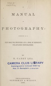 Cover of: A manual of photography: intended as a text book for beginners and a book of reference for advanced photographers