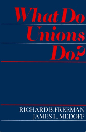 What do unions do? by Richard B. Freeman