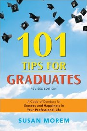 Cover of: 101 tips for graduates a code of conduct for success and happiness in your professional life