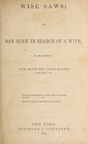 Cover of: Wise-saws: or, Sam Slick in search of a wife.
