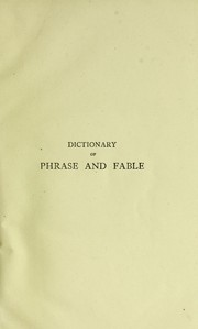 Cover of: Dictionary of phrase and fable, giving the derivation, source or origin of common phrases, allusions, and words that have a tale to tell... . To which is added a concise bibliography of English literature