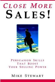Close More Sales! Persuasion Skills That Boost Your Selling Power by Mike Stewart