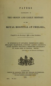 Cover of: Papers illustrative of the origin and early history of the Royal Hospital at Chelsea