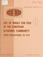 Cover of: Use of wheat for feed in the European Economic Community, with projections to 1975