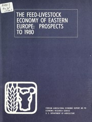 Cover of: The feed-livestock economy of Eastern Europe: prospects to 1980. | United States. Dept. of Agriculture. Economic Research Service.
