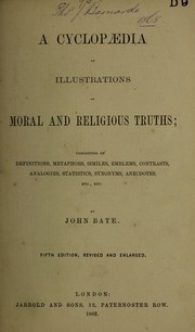 Cover of: A cyclopaedia of illustrations of moral and religious truths | Bate, John Wesleyan minister.