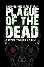 Cover of: Plague of the Dead (The Morningstar Strain) | Z. A. Recht