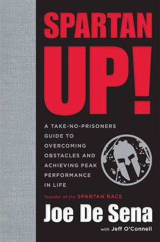 Spartan Up!: A Take-No-Prisoners Guide to Overcoming Obstacles and Achieving Peak Performance in Life by