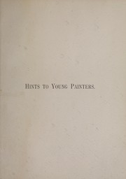 Cover of: Hints to young painters, and the process of portrait painting