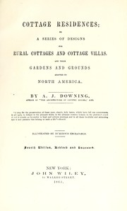 Cover of: Cottage residences, or, A series of designs for rural cottages and cottage villas, and their gardens and grounds adapted to North America