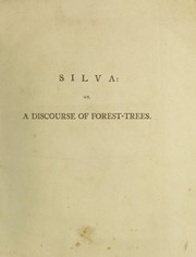 Cover of: Sylva, or a discourse of forest-trees, and the propagation of timber in His Majesty's dominions, as it was delivered in The Royal society, on the 15th of October 1662 ...