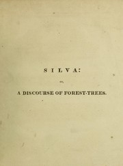 Cover of: Sylva, or a discourse of forest-trees, and the propagation of timber in His Majesty's dominions ... Together with an historical account of the sacredness and use of standing groves