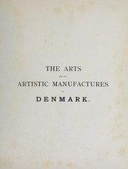 Cover of: The arts and the artistic manufactures of Denmark: with numerous illustrations