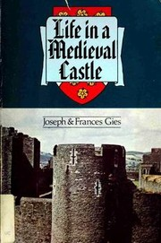 Cover of: Life in a medieval castle | Joseph Gies
