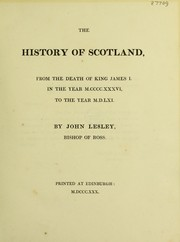 Cover of: The history of Scotland, from the death of King James I, in the year M.CCCC.XXXVI to the year M.D.LXI | Leslie, John