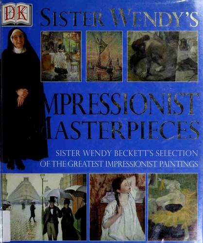 Sister Wendy's Impressionist masterpieces by Wendy Beckett