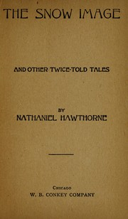 Cover of: The snow image, and other Twice told tales