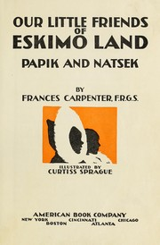 Cover of: Our little friends of Eskimo land, Papik and Natsek | Frances Carpenter