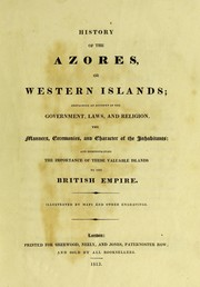 Cover of: History of the Azores: or Western islands; containing an account of the government, laws, and religion, the manners, ceremonies, and character of the inhabitants: and demonstrating the importance of these valuable islands to the British Empire.