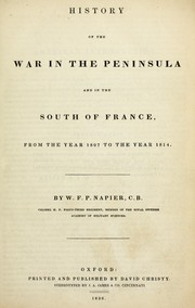 Cover of: History of the war in the Peninsula and in the South of France, from the year 1807 to the year 1814 | William Francis Patrick Napier