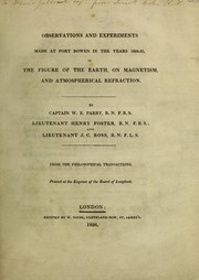 Cover of: Observations and experiments made at Port Bowen in the years 1824-25, on the figure of the earth, on magnetism, and atmospherical refraction