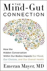 Cover of: The Mind-Gut Connection: How the Hidden Conversation Within Our Bodies Impacts Our Mood, Our Choices, and Our Overall Health |