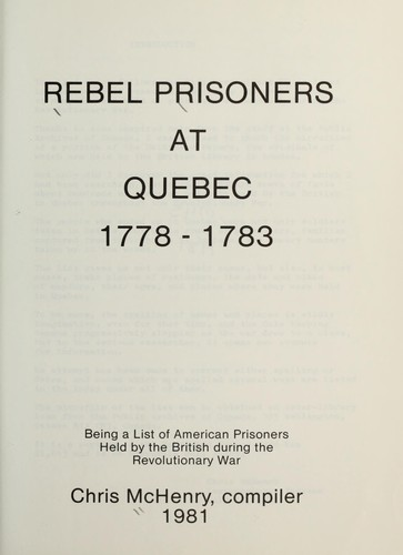 Rebel prisoners at Quebec, 1778-1783 by Chris McHenry