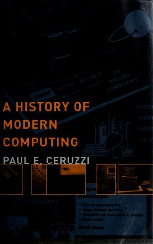 A history of modern computing by Paul E. Ceruzzi