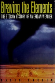Cover of: Braving the Elements: the stormy history of American weather