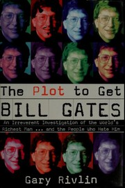 The plot to get Bill Gates by Gary Rivlin