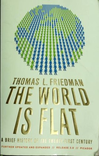 the transformations in the global society in the world is flat a book by thomas l friedman The world is flat a brief history of the twenty-first century by: thomas l friedman 488 pp farras, straus & giroux $2750 over the years, thomas friedman has been writing books that have talked about what he has seen and experienced during his life.