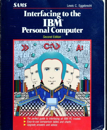 Interfacing to the IBM Personal Computer by Lewis C. Eggebrecht