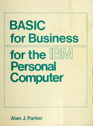 BASIC for business for the IBM personal computer by Alan J. Parker