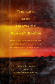 Cover of: The life and death of planet Earth | Peter D. Ward, Donald Brownlee