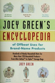Cover of: Joey Green's encyclopedia of offbeat uses for brand-name products: hundreds of handy household hints for more than 120 household products--from Alka-Seltzer to Ziploc storage bags