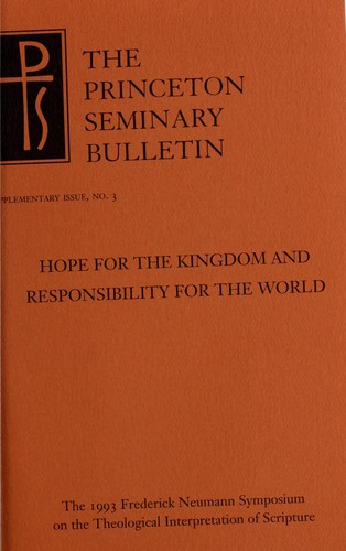 Hope for the kingdom and responsibility for the world by Frederick Neumann Symposium on Theological Interpretation of Scripture (1993 Princeton, N.J.).