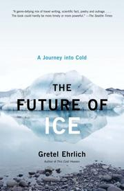 Cover of: The Future of Ice | Gretel Ehrlich