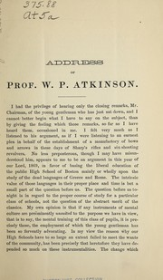 Cover of: Address of Prof. W.P. Atkinson before the sub-committee of the Boston School Board, appointed to consider the subject of a reorganization of the Boston high schools