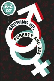 Cover of: The AZ of Growing Up Puberty and Sex