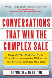 Cover of: Conversations That Win The Complex Sale Using Power Messaging To Create More Opportunities Differentiate Your Solutions And Close More Deals