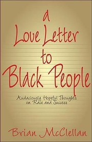 Cover of: A Love Letter To Black People Audaciously Hopeful Thoughts On Race And Success